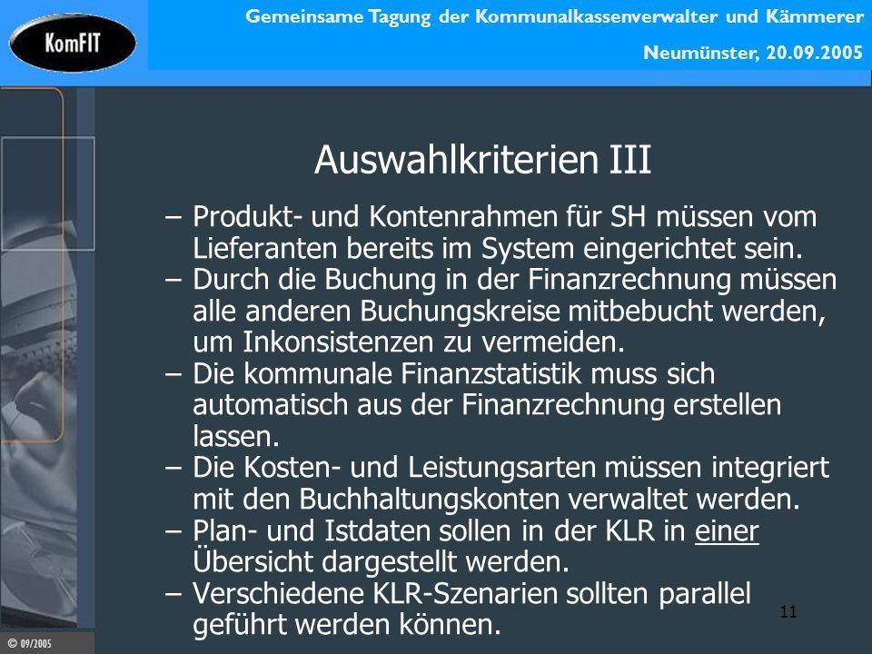 Gemeinsame Tagung der Kommunalkassenverwalter und Kämmerer Neumünster, 20.09.2005 © 09/2005 11 Auswahlkriterien III –Produkt- und Kontenrahmen für SH