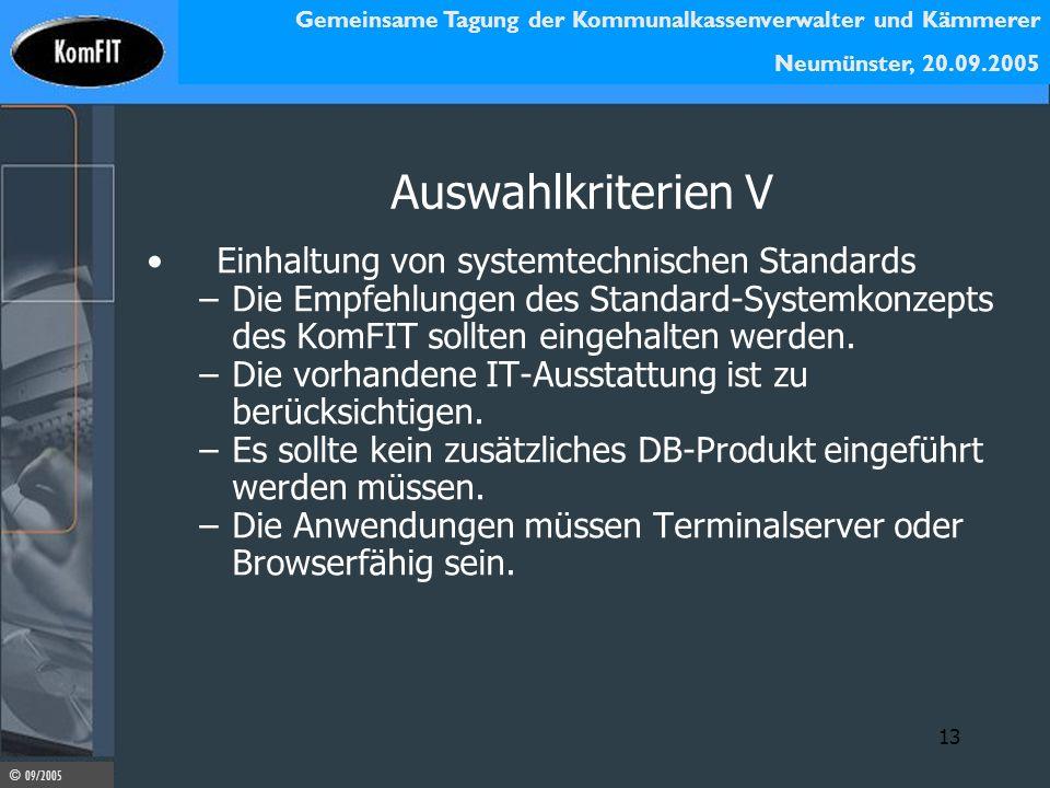Gemeinsame Tagung der Kommunalkassenverwalter und Kämmerer Neumünster, 20.09.2005 © 09/2005 13 Auswahlkriterien V Einhaltung von systemtechnischen Sta