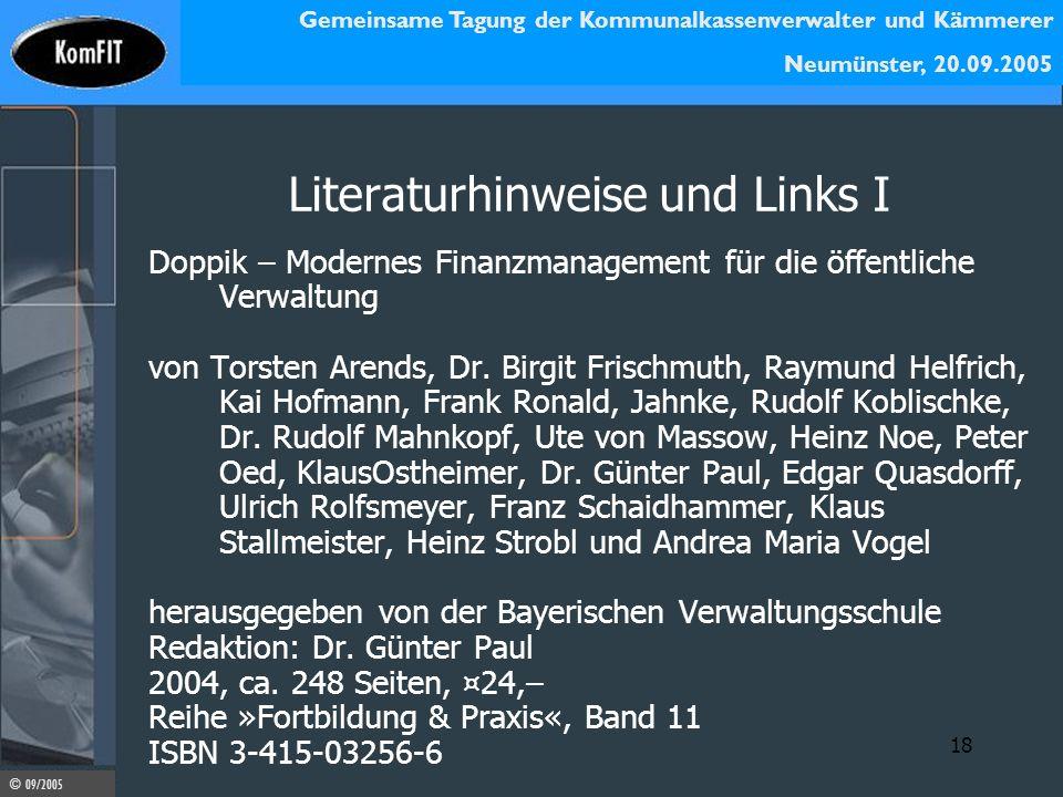 Gemeinsame Tagung der Kommunalkassenverwalter und Kämmerer Neumünster, 20.09.2005 © 09/2005 18 Literaturhinweise und Links I Doppik – Modernes Finanzm