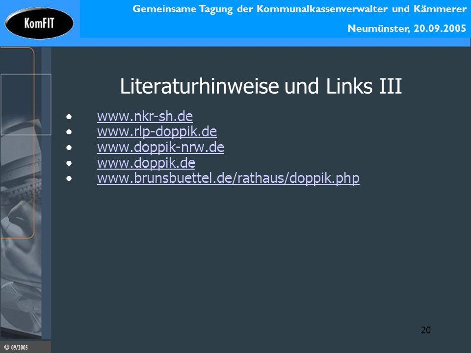 Gemeinsame Tagung der Kommunalkassenverwalter und Kämmerer Neumünster, 20.09.2005 © 09/2005 20 Literaturhinweise und Links III www.nkr-sh.de www.rlp-d
