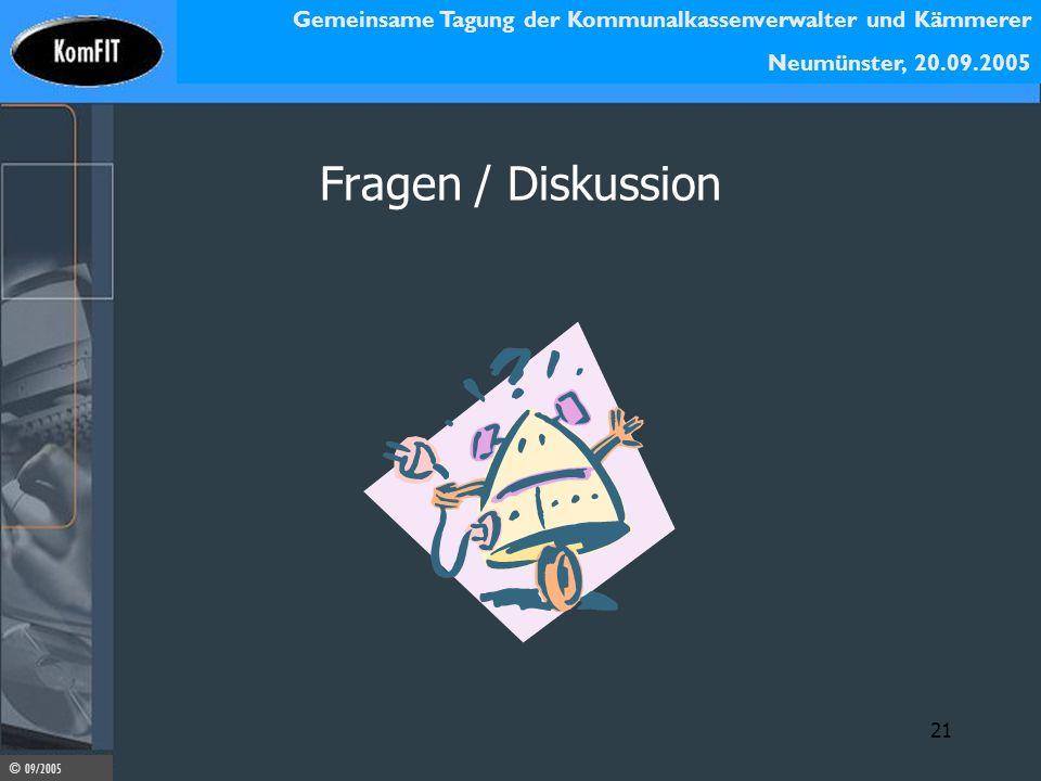 Gemeinsame Tagung der Kommunalkassenverwalter und Kämmerer Neumünster, 20.09.2005 © 09/2005 21 Fragen / Diskussion