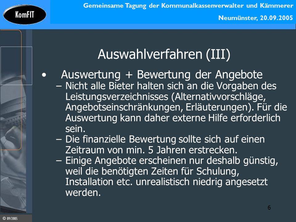 Gemeinsame Tagung der Kommunalkassenverwalter und Kämmerer Neumünster, 20.09.2005 © 09/2005 6 Auswahlverfahren (III) Auswertung + Bewertung der Angebo