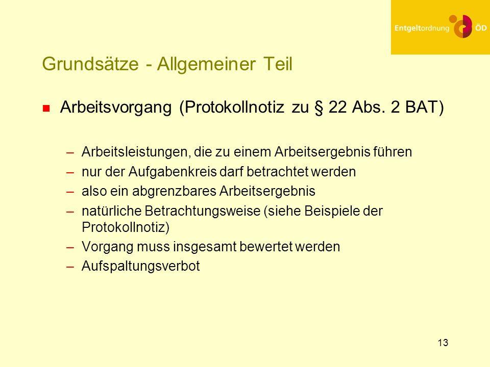 13 Grundsätze - Allgemeiner Teil n Arbeitsvorgang (Protokollnotiz zu § 22 Abs. 2 BAT) –Arbeitsleistungen, die zu einem Arbeitsergebnis führen –nur der