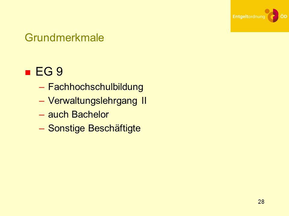 29 Grundmerkmale n EG 10 –Heraushebung aus EG 9 n durch erweiterte Kenntnisse oder Fertigkeiten –Steigerung der Kenntnisse in Tiefe oder Breite gegenüber EG 9