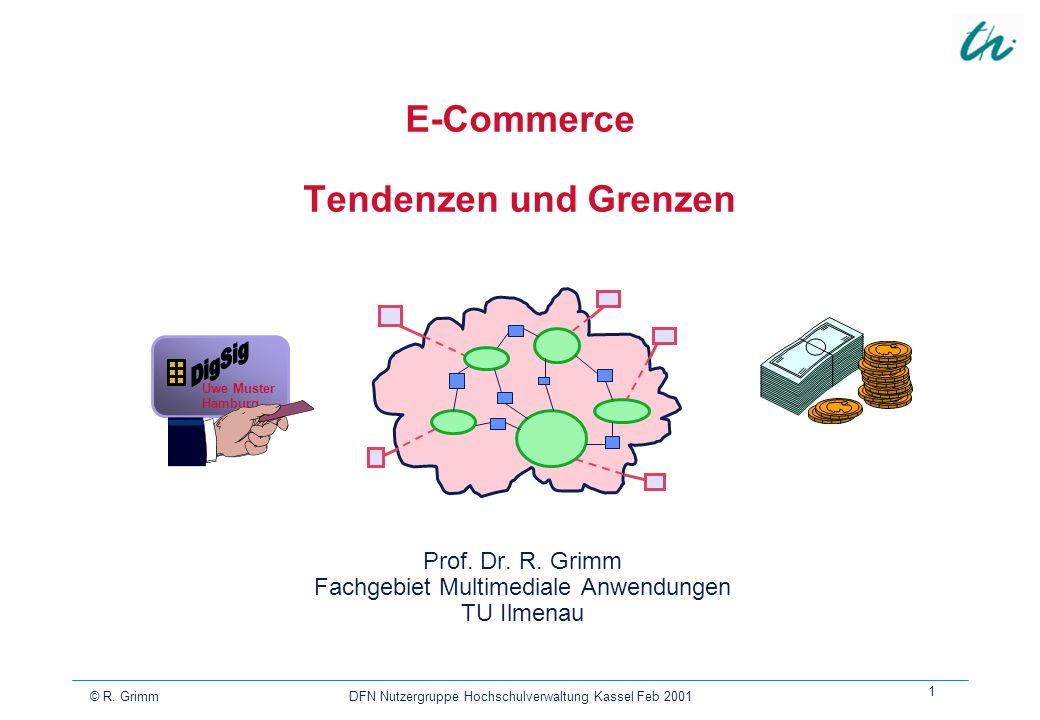 © R. Grimm DFN Nutzergruppe Hochschulverwaltung Kassel Feb 2001 1 Uwe Muster Hamburg E-Commerce Tendenzen und Grenzen Prof. Dr. R. Grimm Fachgebiet Mu