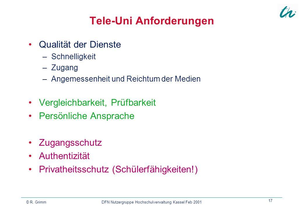 © R. Grimm DFN Nutzergruppe Hochschulverwaltung Kassel Feb 2001 17 Tele-Uni Anforderungen Qualität der Dienste –Schnelligkeit –Zugang –Angemessenheit