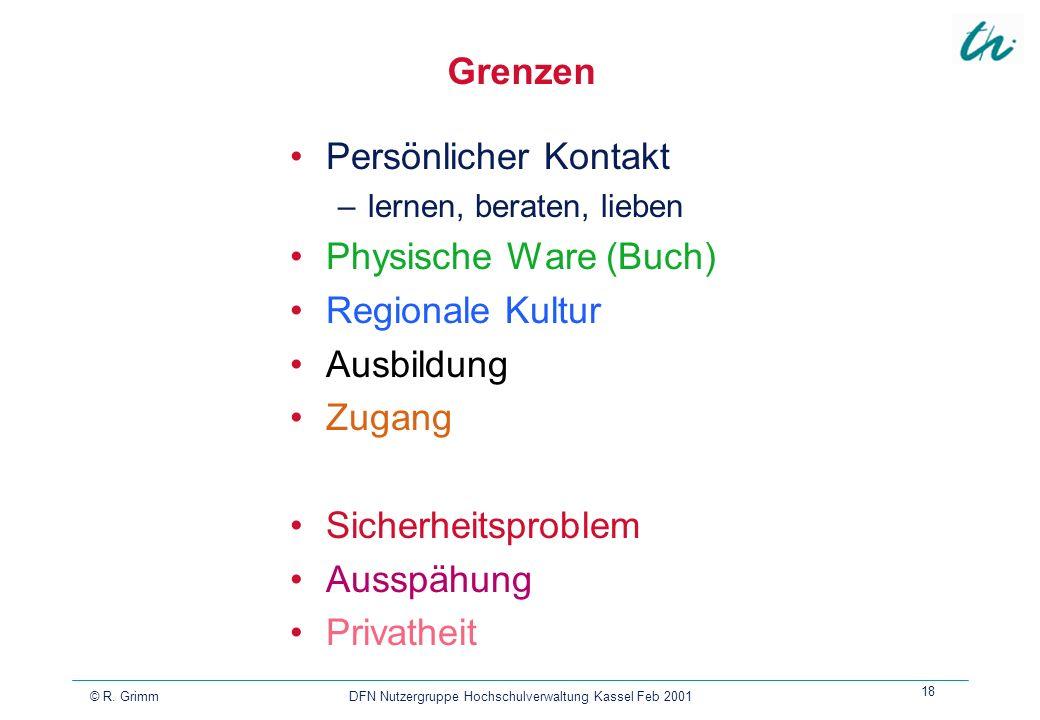 © R. Grimm DFN Nutzergruppe Hochschulverwaltung Kassel Feb 2001 18 Grenzen Persönlicher Kontakt –lernen, beraten, lieben Physische Ware (Buch) Regiona
