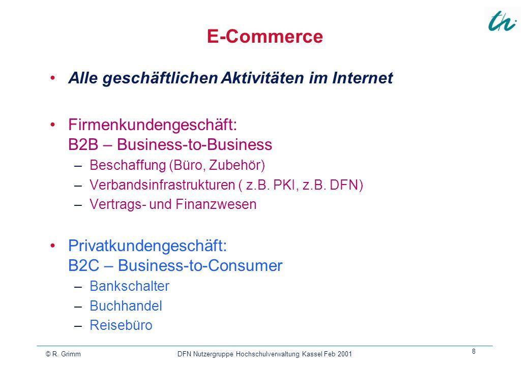 © R. Grimm DFN Nutzergruppe Hochschulverwaltung Kassel Feb 2001 8 E-Commerce Alle geschäftlichen Aktivitäten im Internet Firmenkundengeschäft: B2B – B
