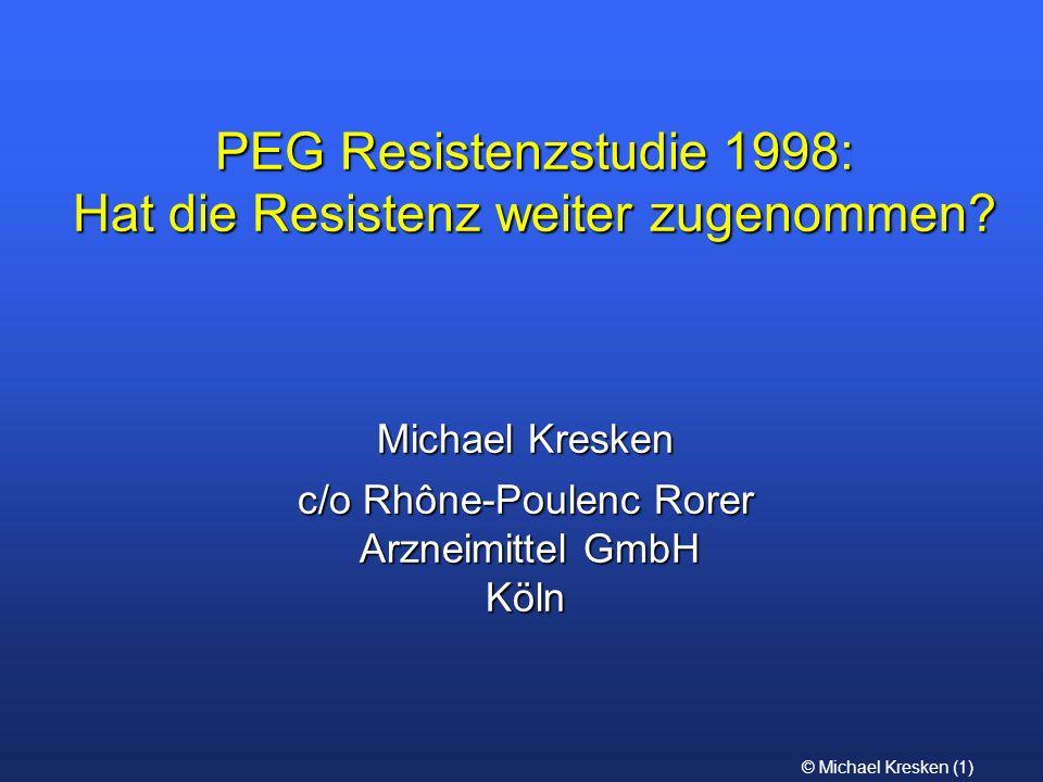 © Michael Kresken (1) PEG Resistenzstudie 1998: Hat die Resistenz weiter zugenommen? Michael Kresken c/o Rhône-Poulenc Rorer Arzneimittel GmbH Köln