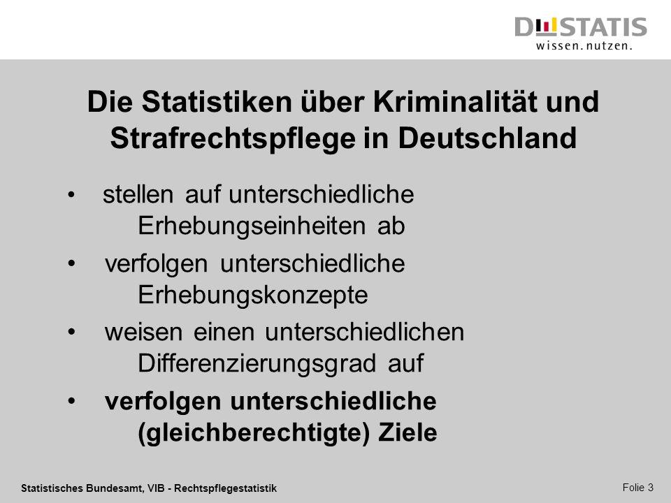 Statistisches Bundesamt, VIB - Rechtspflegestatistik Folie 3 Die Statistiken über Kriminalität und Strafrechtspflege in Deutschland stellen auf unters