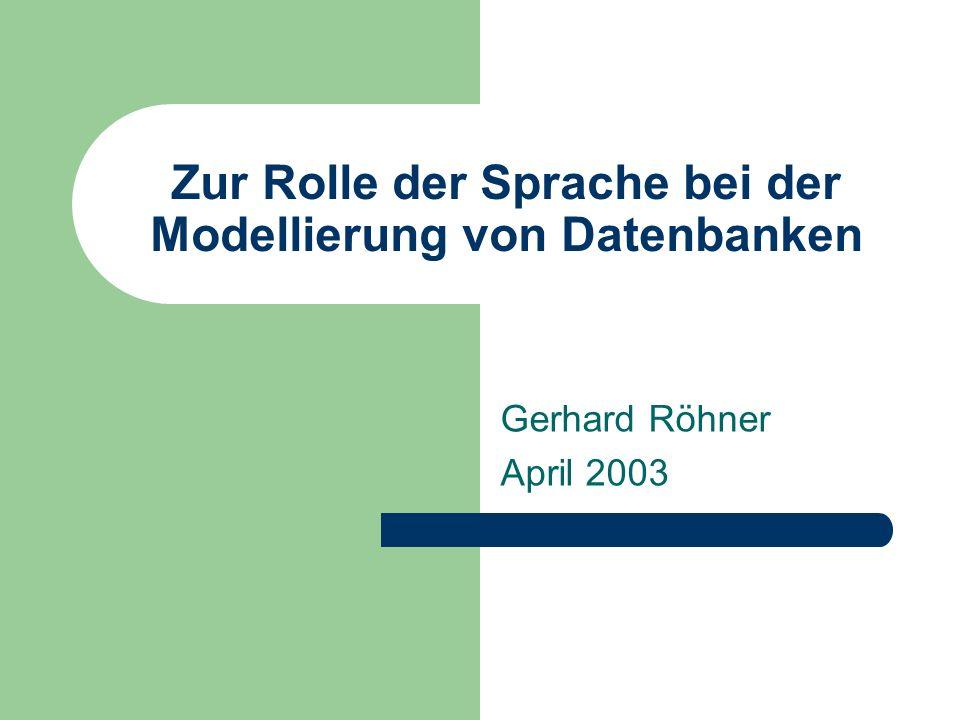 Zur Rolle der Sprache bei der Modellierung von Datenbanken Gerhard Röhner April 2003