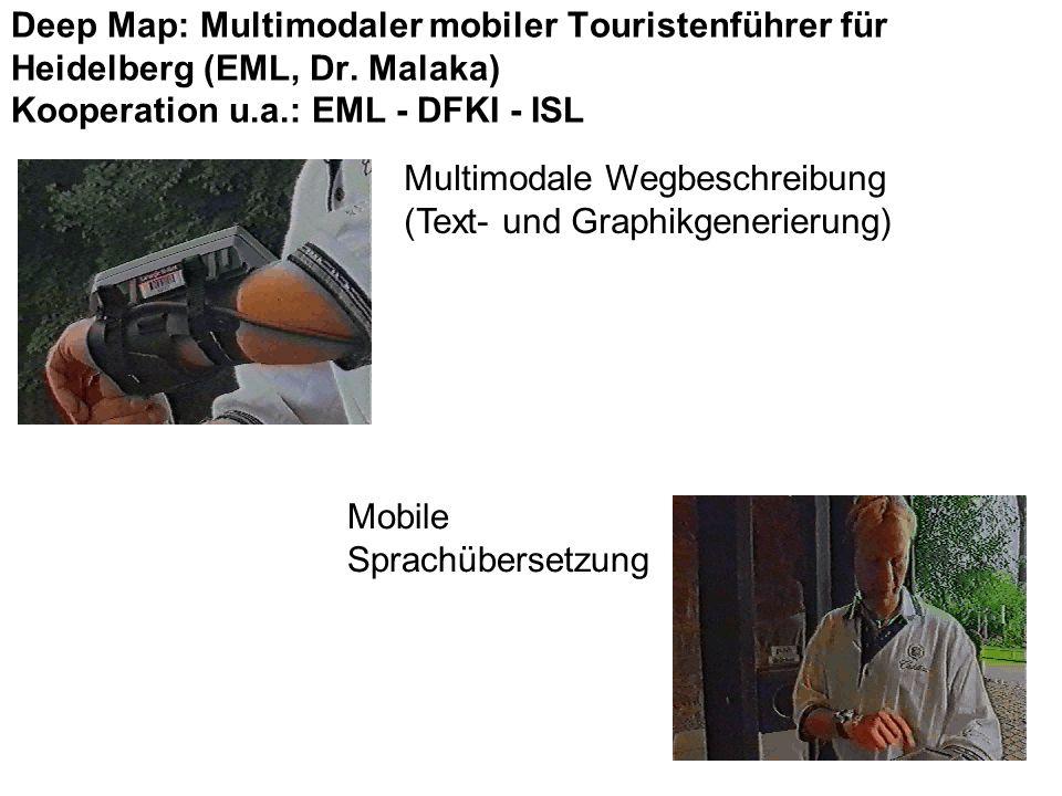 Multimodale Wegbeschreibung (Text- und Graphikgenerierung) Mobile Sprachübersetzung Deep Map: Multimodaler mobiler Touristenführer für Heidelberg (EML, Dr.