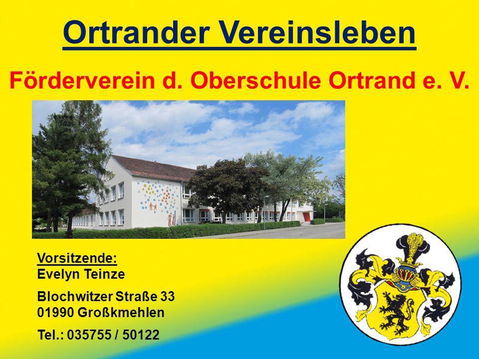 Ortrander Vereinsleben Förderverein d. Oberschule Ortrand e. V. Vorsitzende: Evelyn Teinze Blochwitzer Straße 33 01990 Großkmehlen Tel.: 035755 / 5012