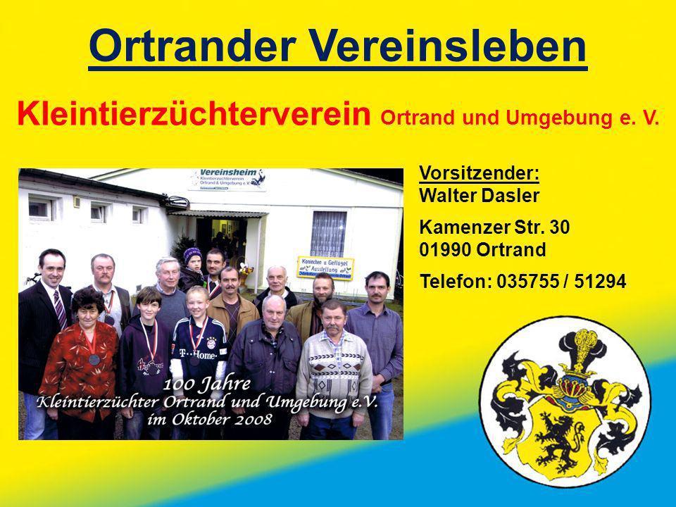 Ortrander Vereinsleben Kleintierzüchterverein Ortrand und Umgebung e. V. Vorsitzender: Walter Dasler Kamenzer Str. 30 01990 Ortrand Telefon: 035755 /