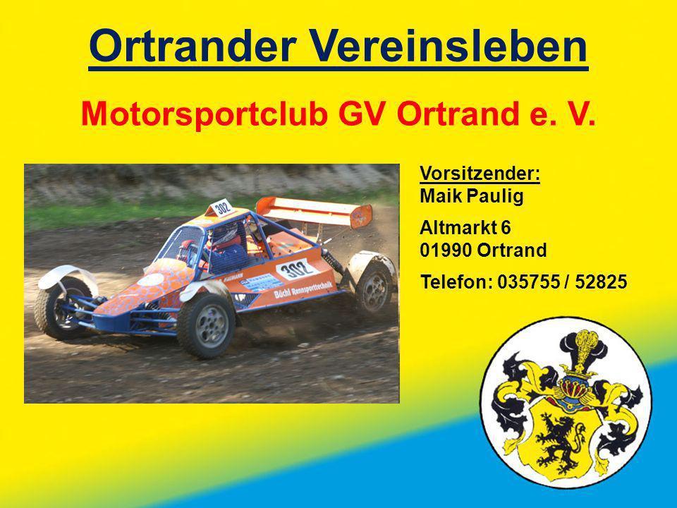 Ortrander Vereinsleben Motorsportclub GV Ortrand e. V. Vorsitzender: Maik Paulig Altmarkt 6 01990 Ortrand Telefon: 035755 / 52825