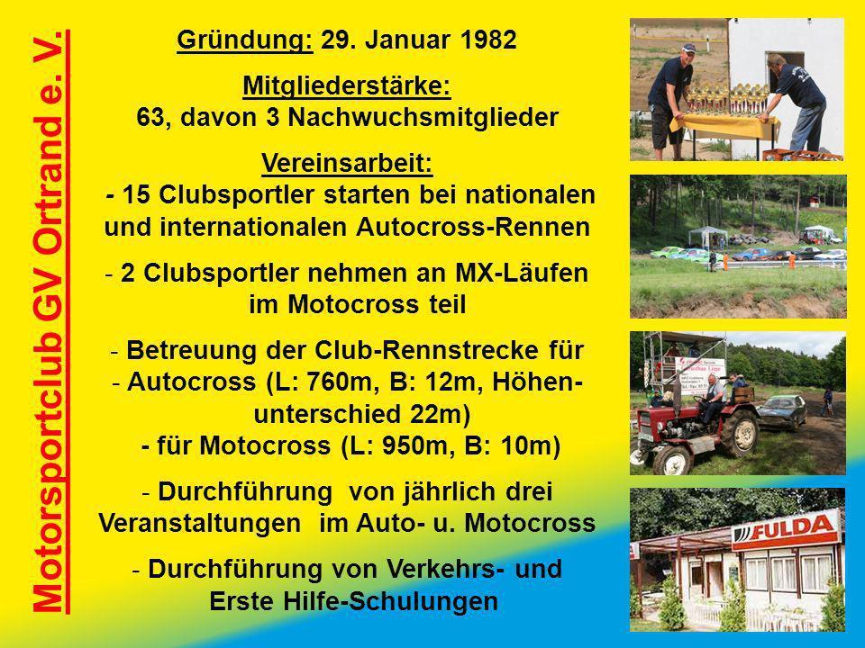 Motorsportclub GV Ortrand e. V. Gründung: 29. Januar 1982 Mitgliederstärke: 63, davon 3 Nachwuchsmitglieder Vereinsarbeit: - 15 Clubsportler starten b