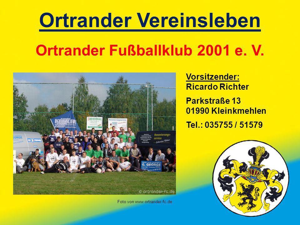 Ortrander Vereinsleben Ortrander Fußballklub 2001 e. V. Vorsitzender: Ricardo Richter Parkstraße 13 01990 Kleinkmehlen Tel.: 035755 / 51579 Foto von w