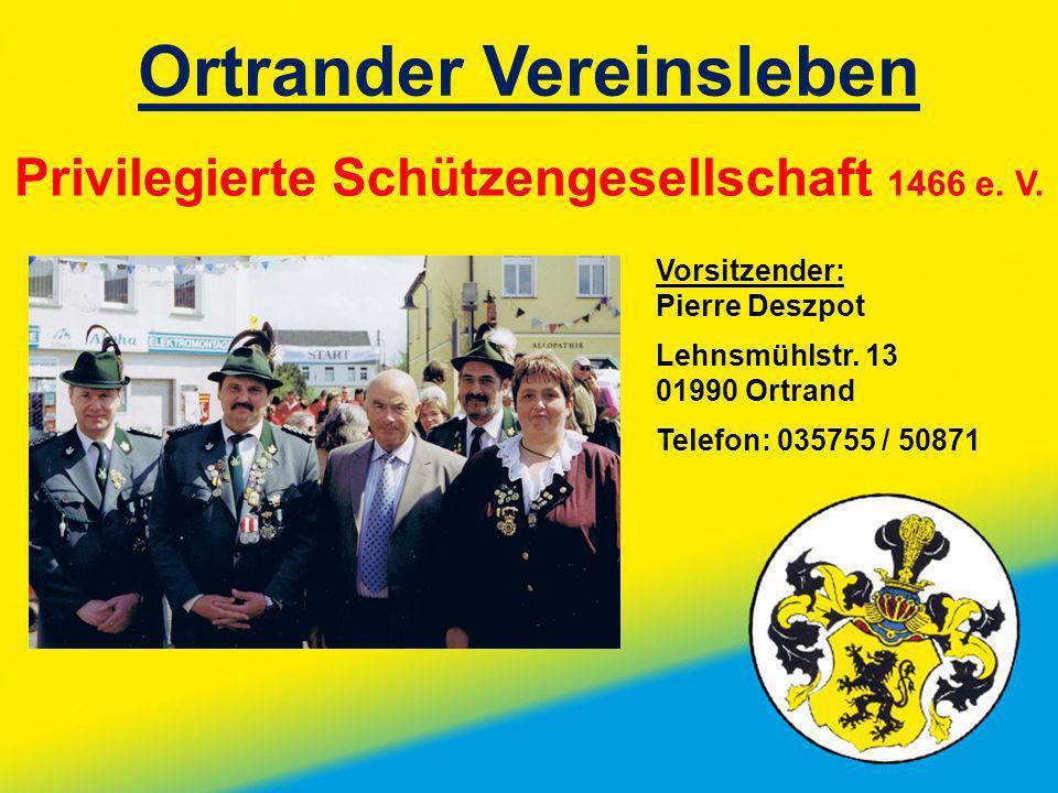 Ortrander Vereinsleben Privilegierte Schützengesellschaft 1466 e. V. Vorsitzender: Pierre Deszpot Lehnsmühlstr. 13 01990 Ortrand Telefon: 035755 / 508