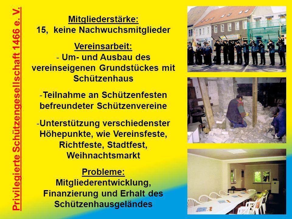 Privilegierte Schützengesellschaft 1466 e. V. Mitgliederstärke: 15, keine Nachwuchsmitglieder Vereinsarbeit: - Um- und Ausbau des vereinseigenen Grund