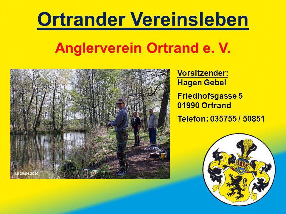 Ortrander Vereinsleben Anglerverein Ortrand e. V. Vorsitzender: Hagen Gebel Friedhofsgasse 5 01990 Ortrand Telefon: 035755 / 50851 LR 29.04.2010