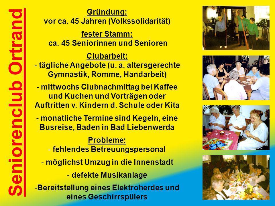 Seniorenclub Ortrand Gründung: vor ca. 45 Jahren (Volkssolidarität) fester Stamm: ca. 45 Seniorinnen und Senioren Clubarbeit: - tägliche Angebote (u.