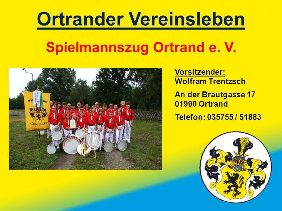 Ortrander Vereinsleben Spielmannszug Ortrand e. V. Vorsitzender: Wolfram Trentzsch An der Brautgasse 17 01990 Ortrand Telefon: 035755 / 51883