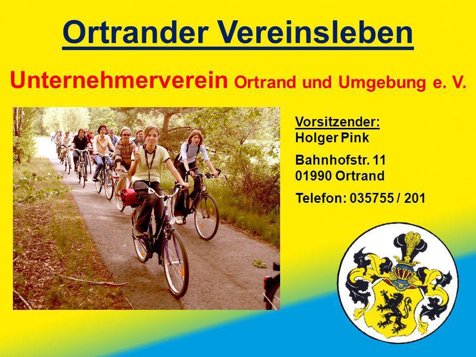 Ortrander Vereinsleben Unternehmerverein Ortrand und Umgebung e. V. Vorsitzender: Holger Pink Bahnhofstr. 11 01990 Ortrand Telefon: 035755 / 201
