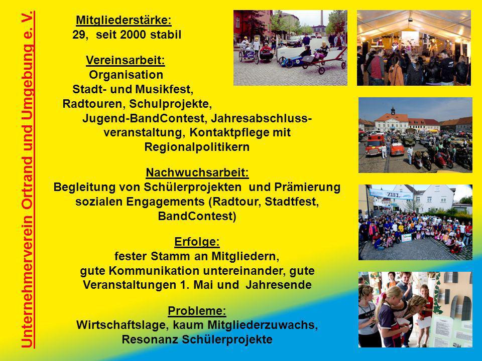 Unternehmerverein Ortrand und Umgebung e. V. Mitgliederstärke: 29, seit 2000 stabil Vereinsarbeit: Organisation Stadt- und Musikfest, Radtouren, Schul