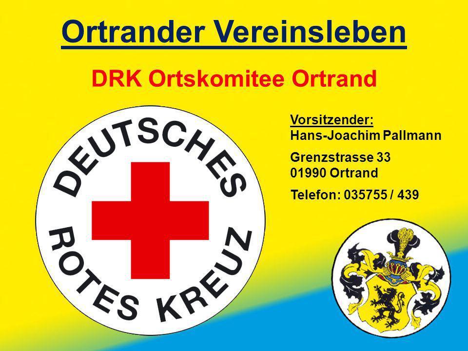 Ortrander Vereinsleben DRK Ortskomitee Ortrand Vorsitzender: Hans-Joachim Pallmann Grenzstrasse 33 01990 Ortrand Telefon: 035755 / 439