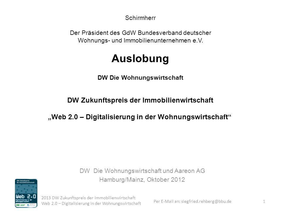 Per E-Mail an: siegfried.rehberg@bbu.de 2013 DW Zukunftspreis der Immobilienwirtschaft Web 2.0 – Digitalisierung in der Wohnungswirtschaft 1 Schirmher
