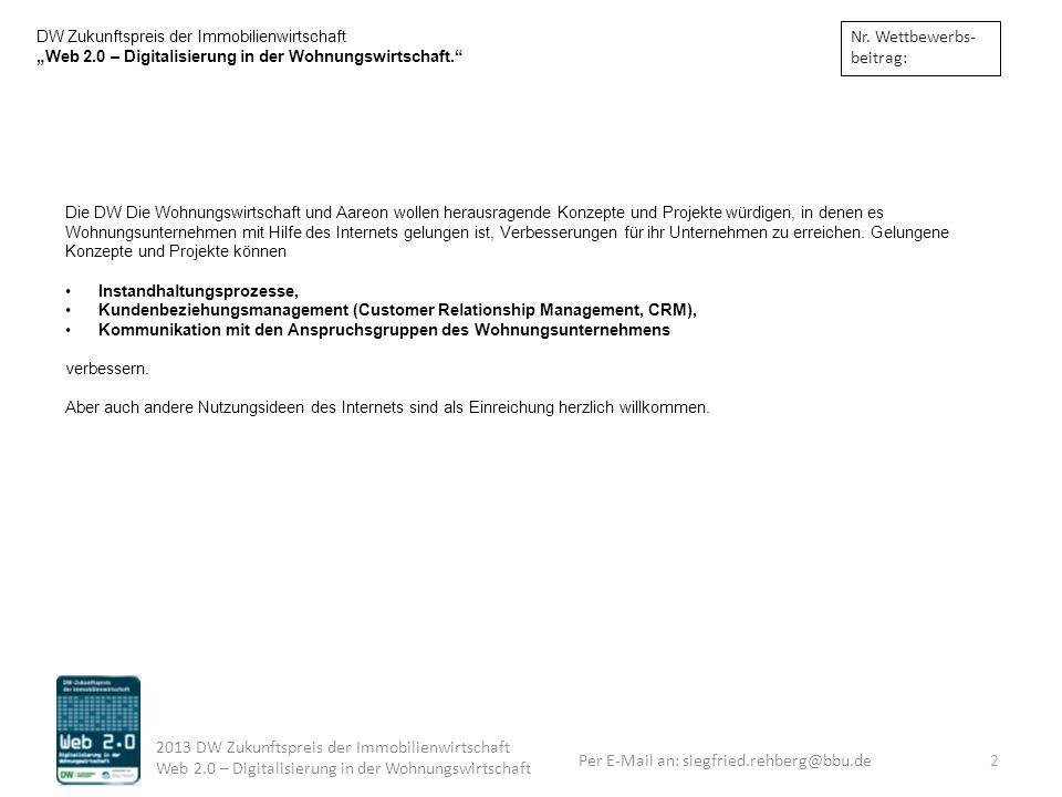 Per E-Mail an: siegfried.rehberg@bbu.de 2013 DW Zukunftspreis der Immobilienwirtschaft Web 2.0 – Digitalisierung in der Wohnungswirtschaft DW Zukunfts
