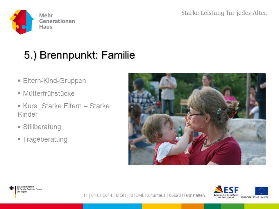 11 | 04.01.2014 | MGH | KREML Kulturhaus | 65623 Hahnstätten 5.) Brennpunkt: Familie Eltern-Kind-Gruppen Mütterfrühstücke Kurs Starke Eltern – Starke