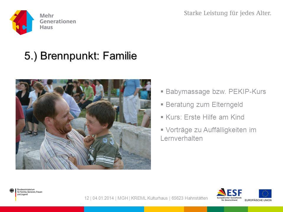12 | 04.01.2014 | MGH | KREML Kulturhaus | 65623 Hahnstätten 5.) Brennpunkt: Familie Babymassage bzw. PEKIP-Kurs Beratung zum Elterngeld Kurs: Erste H