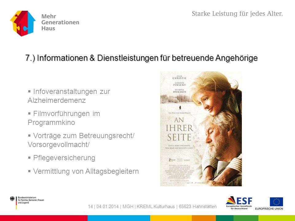14 | 04.01.2014 | MGH | KREML Kulturhaus | 65623 Hahnstätten 7.) Informationen & Dienstleistungen für betreuende Angehörige Infoveranstaltungen zur Al