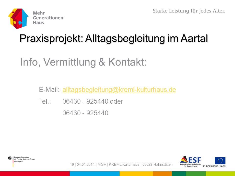 19 | 04.01.2014 | MGH | KREML Kulturhaus | 65623 Hahnstätten Praxisprojekt: Alltagsbegleitung im Aartal Info, Vermittlung & Kontakt: E-Mail:alltagsbeg