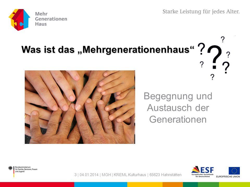 3 | 04.01.2014 | MGH | KREML Kulturhaus | 65623 Hahnstätten Was ist das Mehrgenerationenhaus ? Begegnung und Austausch der Generationen