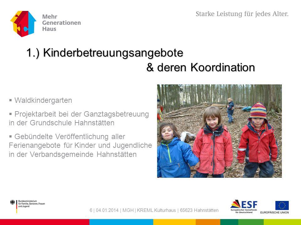 6 | 04.01.2014 | MGH | KREML Kulturhaus | 65623 Hahnstätten 1.) Kinderbetreuungsangebote & deren Koordination Waldkindergarten Projektarbeit bei der G
