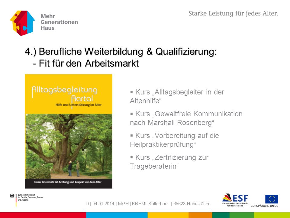 9 | 04.01.2014 | MGH | KREML Kulturhaus | 65623 Hahnstätten 4.) Berufliche Weiterbildung & Qualifizierung: - Fit für den Arbeitsmarkt Kurs Alltagsbegl