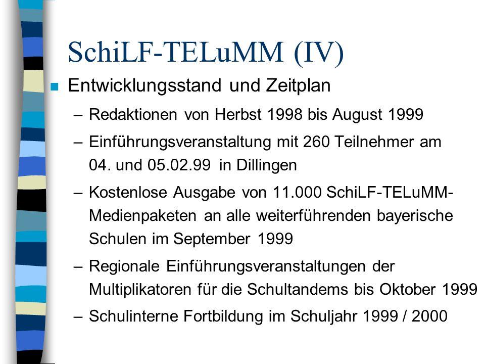 SchiLF-TELuMM (IV) n Entwicklungsstand und Zeitplan –Redaktionen von Herbst 1998 bis August 1999 –Einführungsveranstaltung mit 260 Teilnehmer am 04. u