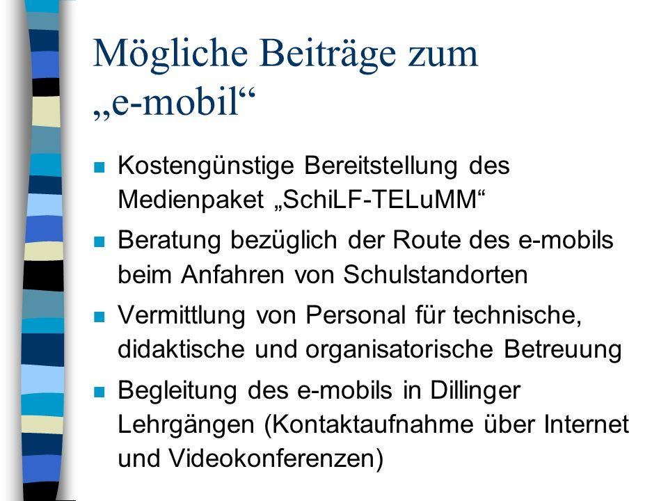 Mögliche Beiträge zum e-mobil n Kostengünstige Bereitstellung des Medienpaket SchiLF-TELuMM n Beratung bezüglich der Route des e-mobils beim Anfahren