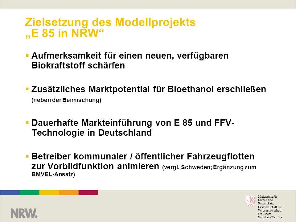 Ministerium für Umwelt und Naturschutz, Landwirtschaft und Verbraucherschutz des Landes Nordrhein-Westfalen Zielsetzung des Modellprojekts E 85 in NRW