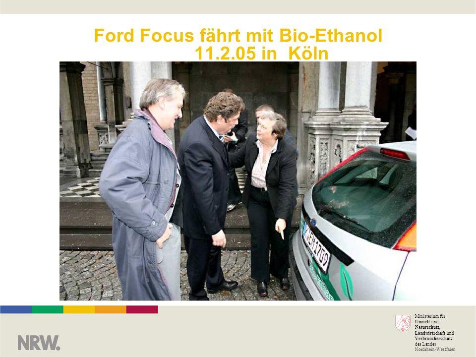 Ministerium für Umwelt und Naturschutz, Landwirtschaft und Verbraucherschutz des Landes Nordrhein-Westfalen Ford Focus fährt mit Bio-Ethanol 11.2.05 i