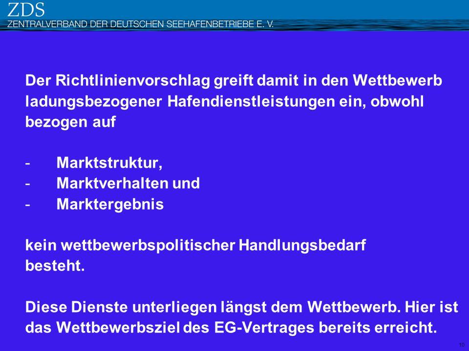 Der Richtlinienvorschlag greift damit in den Wettbewerb ladungsbezogener Hafendienstleistungen ein, obwohl bezogen auf -Marktstruktur, -Marktverhalten