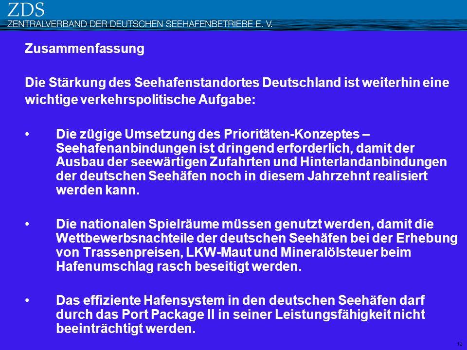 Zusammenfassung Die Stärkung des Seehafenstandortes Deutschland ist weiterhin eine wichtige verkehrspolitische Aufgabe: Die zügige Umsetzung des Prior