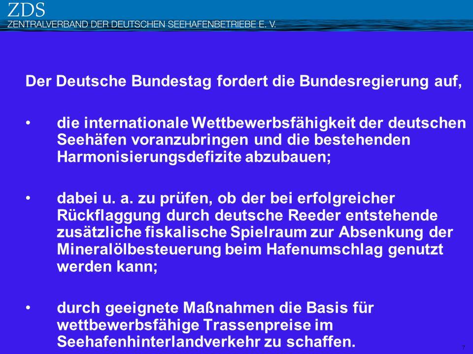 Der Deutsche Bundestag fordert die Bundesregierung auf, die internationale Wettbewerbsfähigkeit der deutschen Seehäfen voranzubringen und die bestehen