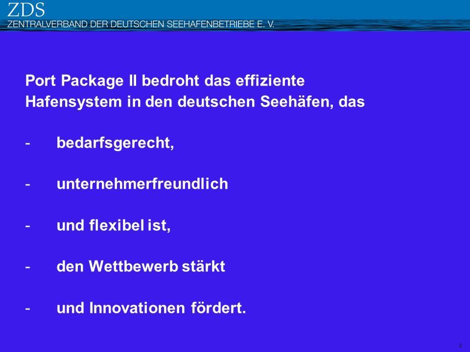 Port Package II bedroht das effiziente Hafensystem in den deutschen Seehäfen, das -bedarfsgerecht, -unternehmerfreundlich -und flexibel ist, -den Wett