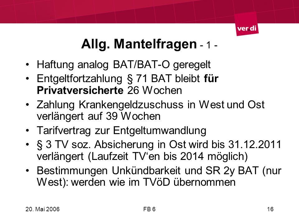 20. Mai 2006FB 616 Allg. Mantelfragen - 1 - Haftung analog BAT/BAT-O geregelt Entgeltfortzahlung § 71 BAT bleibt für Privatversicherte 26 Wochen Zahlu