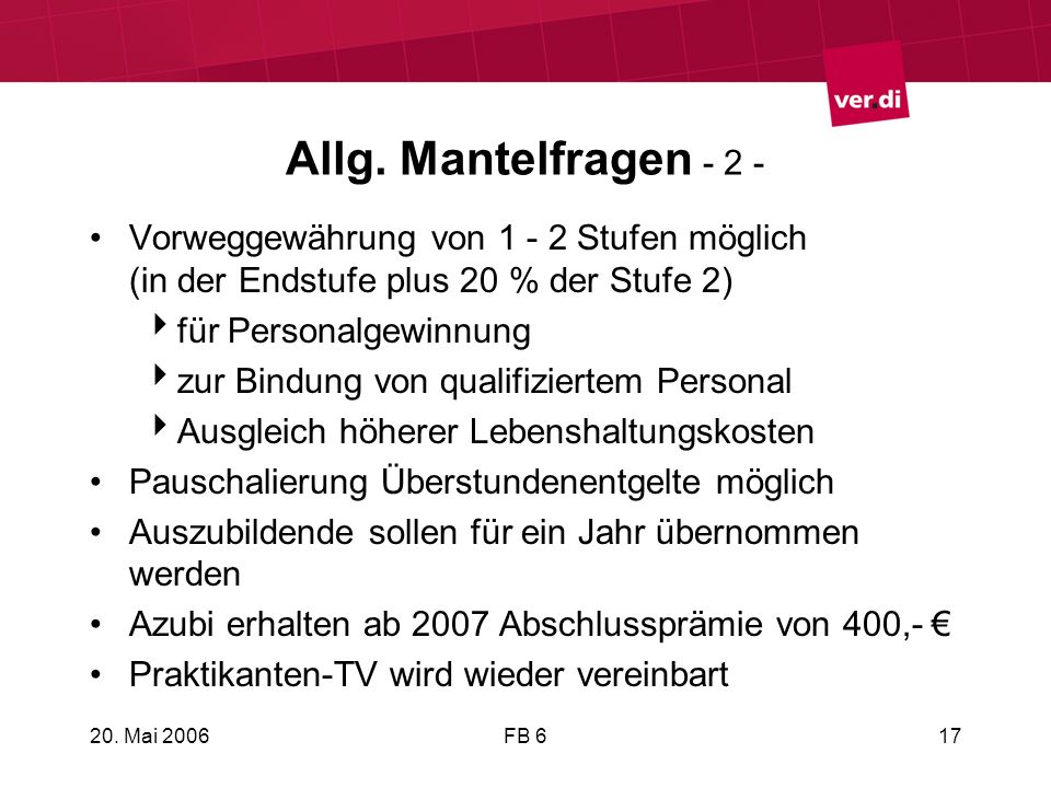 20. Mai 2006FB 617 Allg. Mantelfragen - 2 - Vorweggewährung von 1 - 2 Stufen möglich (in der Endstufe plus 20 % der Stufe 2) für Personalgewinnung zur