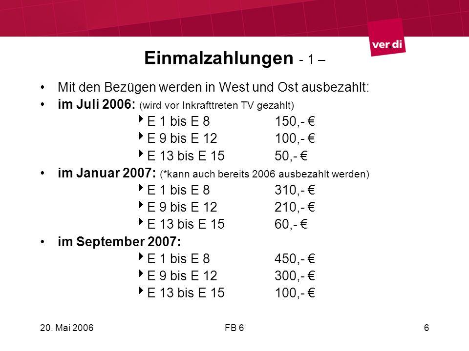 20. Mai 2006FB 66 Einmalzahlungen - 1 – Mit den Bezügen werden in West und Ost ausbezahlt: im Juli 2006: (wird vor Inkrafttreten TV gezahlt) E 1 bis E