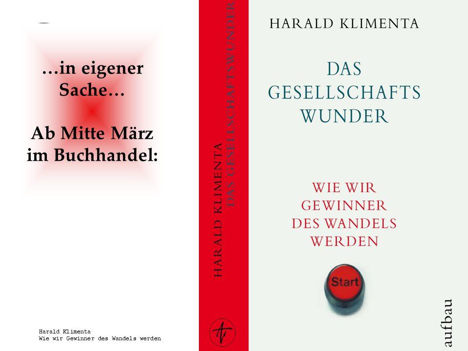 www.harald-klimenta.de Harald Klimenta Wie wir Gewinner des Wandels werden – Die Suche nach einer neuen Balance zwischen Wirtschaft und Gesellschaft info@Harald-Klimenta.de